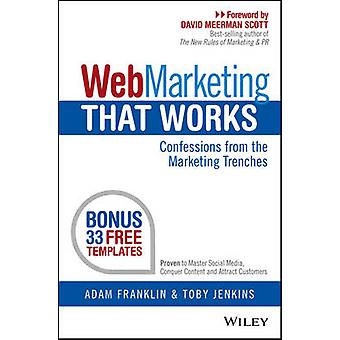 Web Marketing That Works - Confessions from the Marketing Trenches by