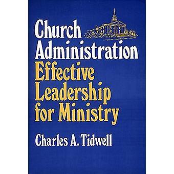 Church Admin Effective Leadership by C a Tidwell - 9780805431131 Book