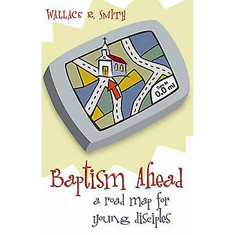Baptism Ahead - A Road Map for Young Disciples by Wallace Smith - 9780