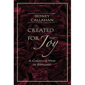 Created for Joy - A Christian View of Suffering by Sidney Callahan - 9