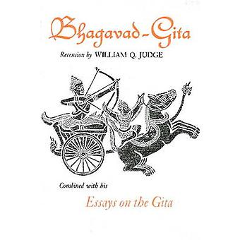 Bhagavad-Gita Combined with Essays on the Gita by William Quan Judge
