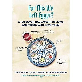 For This We Left Egypt? - A Passover Haggadah for Jews and Those Who L