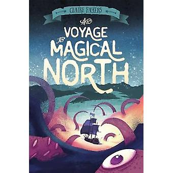 The Voyage to Magical North by Claire Fayers - 9781627794206 Book