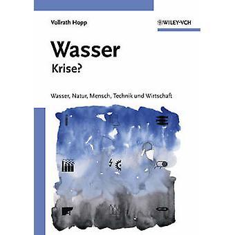 Wasser-krise? - Wasser - Natur - Mensch - Technik Und Wirtschaft by Vo