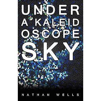 Under a Kaleidoscope Sky von Wells & Nathan