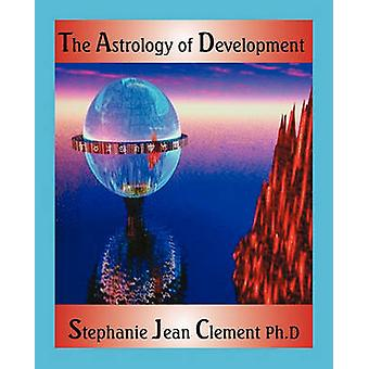 The Astrology of Development by Clement & Stephanie Jean