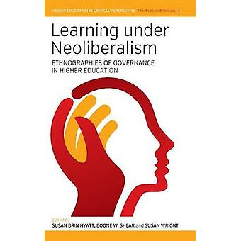 Learning under Neoliberalism Ethnographies of Governance in Higher Education by Hyatt & Susan Brin
