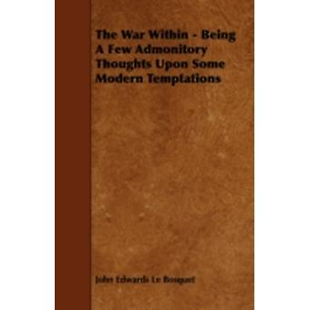 The War Within  Being a Few Admonitory Thoughts Upon Some Modern Temptations by Bosquet & John Edwards Le