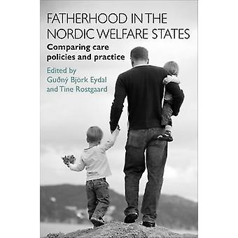 Fatherhood in the Nordic Welfare States  Comparing Care Policies and Practice by Edited by Gudny Bjork Eydal & Edited by Tine Rostgaard