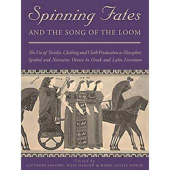 Spinning Fates and the Song of the Loom par Edited by Marie Louise Nosch &Edited by Mary Harlow &Edited by Giovanni Fanfani