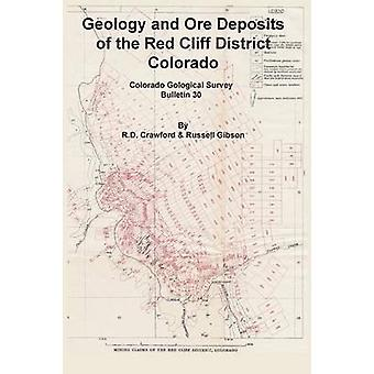 Geology and Ore Deposits of the Red Cliff District Colorado by Crawford & R. D.