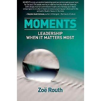 Moments Leadership when it matters most by Routh & Zoe