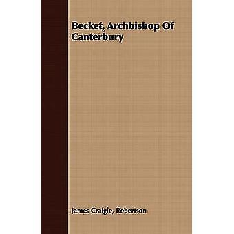 Becket Archbishop Of Canterbury by Robertson & James Craigie