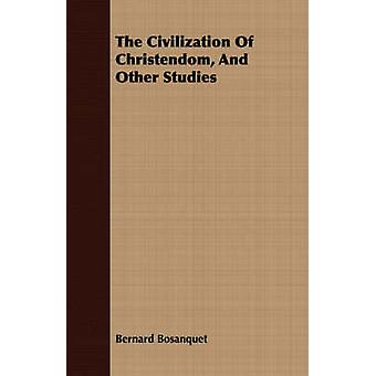 The Civilization Of Christendom And Other Studies by Bosanquet & Bernard