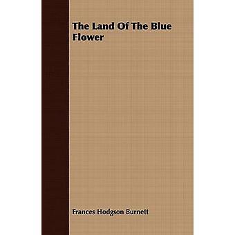 The Land Of The Blue Flower by Burnett & Frances Hodgson