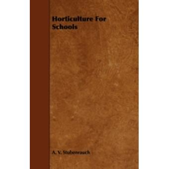 Horticulture for Schools by Stubenrauch & A. V.