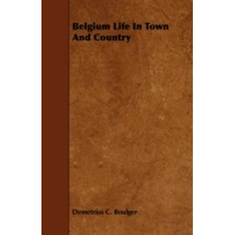 Belgium Life in Town and Country by Boulger & Demetrius C.