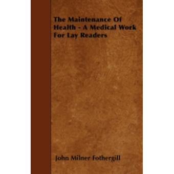 The Maintenance Of Health  A Medical Work For Lay Readers by Fothergill & John Milner
