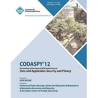 CODASPY 12 Proceedings of the Second ACM Conference on Data and Application Security and Privacy by CODASPY 12 Conference Committee