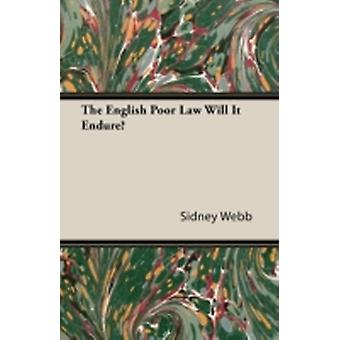 The English Poor Law Will It Endure by Webb & Sidney