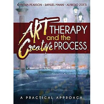 Art Therapy and the Creative Process A Practical Approach by Pearson & Cynthia