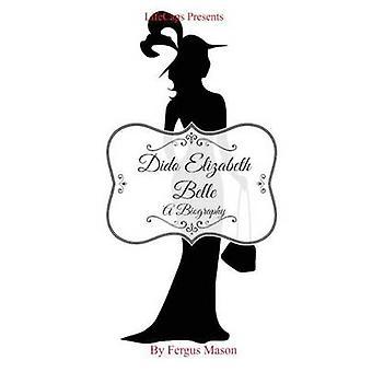 Dido Elizabeth Belle A Biography by Mason & Fergus