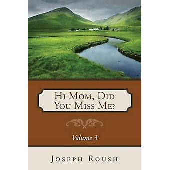Hi Mom Did You Miss Me Volume 3 by Roush & Joseph