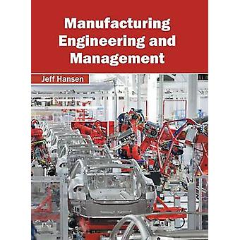 Manufacturing Engineering and Management by Hansen & Jeff