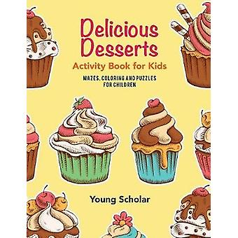 Delicious Desserts Activity Book for Kids  Mazes Coloring and Puzzles for Children by Scholar & Young