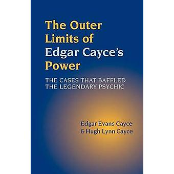 The Outer Limits of Edgar Cayces Power by Cayce & Edgar Evans