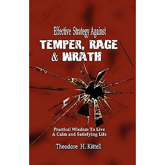 EFFECTIVE STRATEGY AGAINST TEMPER RAGE  WRATH Practical Wisdom to Live a Calm  Satisfying Life by Kittell & Theodore H