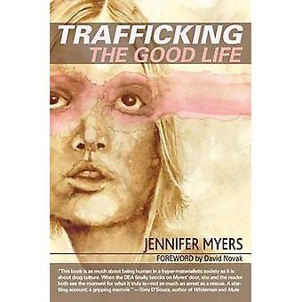Trafficking the Good Life by Myers & Jennifer
