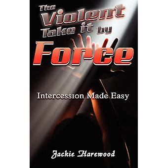 The Violent Take It by Force by Harewood & Jackie