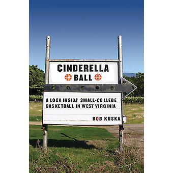 Cinderella Ball A Look Inside SmallCollege Basketball in West Virginia by Kuska & Bob