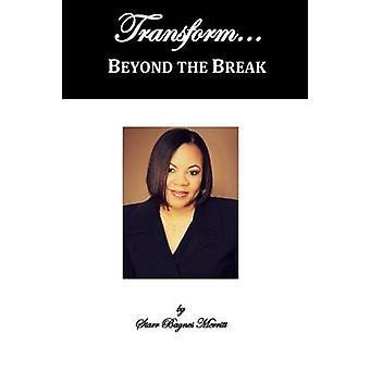 Transform...Beyond the Break by Merritt & Starr Baynes