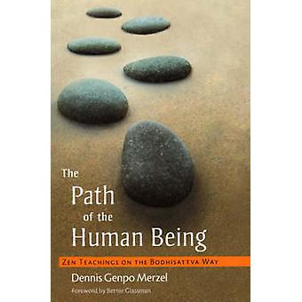 The Path of the Human Being Zen Teachings on the Bodhisattva Way by Merzel & Dennis Genpo