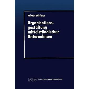 Organisationsgestaltung mittelstndischer Unternehmen by Wittlage & Helmut