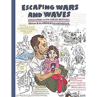 Escaping Wars and Waves - Encounters with Syrian Refugees by Olivier K