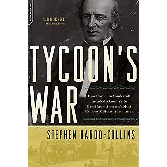 Tycoon&Apos;s War - Hur Cornelius Vanderbilt invaderade ett land att störta