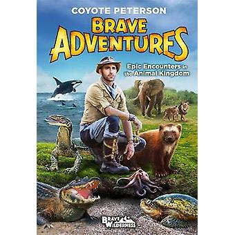 Epic Encounters in the Animal Kingdom (Brave Adventures Vol. 2) by Co
