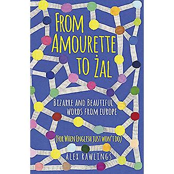 From Amourette to Zal - Bizarre and Beautiful Words from Europe - (For