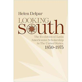 Looking South - The Evolution of Latin Americanist Scholarship in the