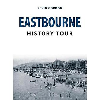 Eastbourne History Tour by Kevin Gordon - 9781445692272 Book