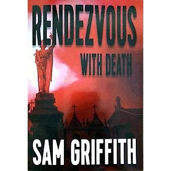 Rendezvous with Death by Sam Griffith - 9781622881529 Book