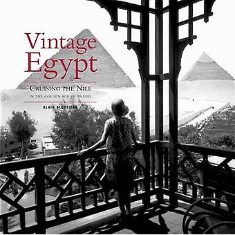 Vintage Egypt - Cruising the Nile in the Golden Age of Travel by Alain