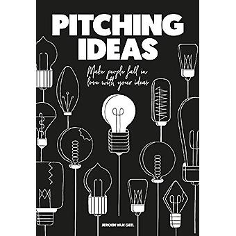 Pitching Ideas - Make People Fall in Love with Your Ideas by Jeroen Ge