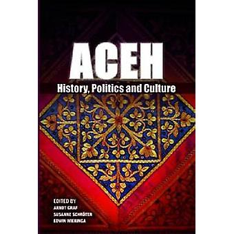 Aceh - History - Politics and Culture by Arndt Graf - Susanne Schroter