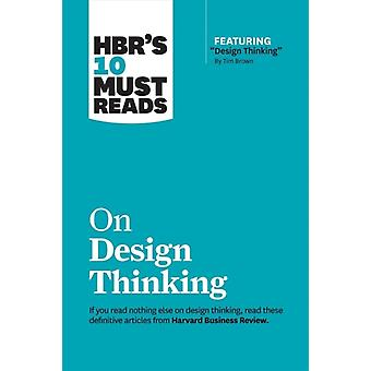 HBRs 10 Must Reads on Design Thinking with featured article Design Thinking By Tim Brown by Harvard Business Review
