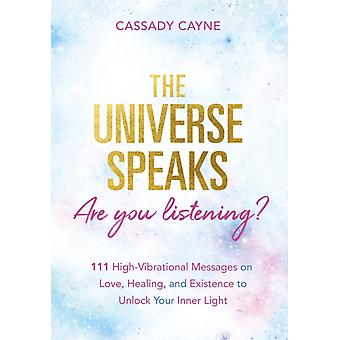 The Universe Speaks Are You Listening by Cayne & Cassady
