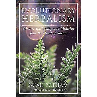 Evolutionary Herbalism - Science - Spirituality - and Medicine from th